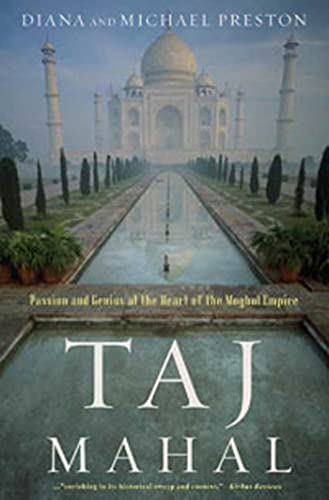 Taj Mahal: Passion and Genius at the Heart of the Moghul Empire (0802716733) by Preston, Diana; Preston, Michael
