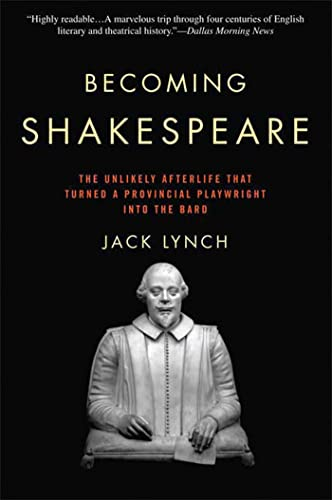 9780802716781: Becoming Shakespeare: The Unlikely Afterlife That Turned a Provincial Playwright into the Bard