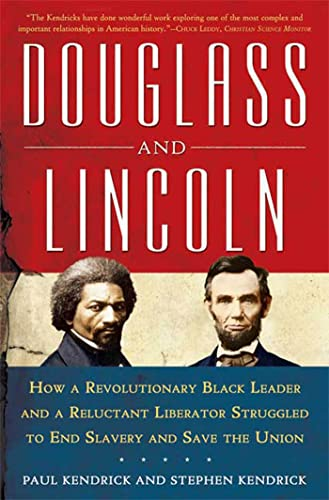 Douglass and Lincoln: How a Revolutionary Black Leader & a Reluctant Liberator Struggled to End S...