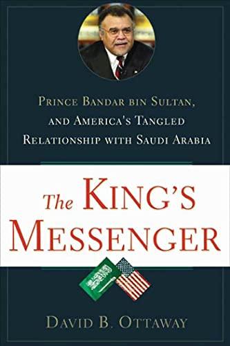 The King's Messenger: Prince Bandar bin Sultan: David Ottaway