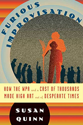 9780802716989: The Furious Improvisation: How the WPA and a Cast of Thousands Made High Art out of Desperate Times
