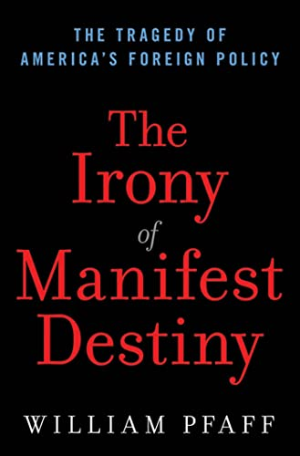 9780802716996: The Irony of Manifest Destiny: The Tragedy of America's Foreign Policy