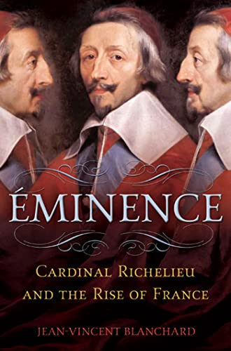 9780802717047: Eminence: Cardinal Richelieu and the Rise of France