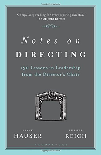 Notes on Directing: 130 Lessons in Leadership from the Director's Chair: Hauser, Frank