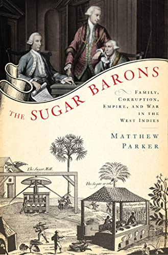 9780802717443: The Sugar Barons: Family, Corruption, Empire, and War in the West Indies