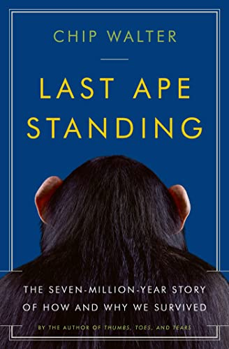 9780802717566: Last Ape Standing: The Seven-Million-Year Story of How and Why We Survived