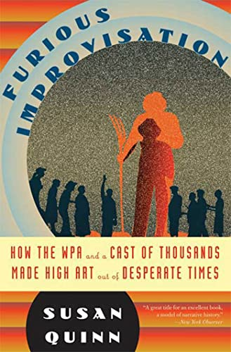 9780802717580: The Furious Improvisation: How the WPA and a Cast of Thousands Made High Art out of Desperate Times