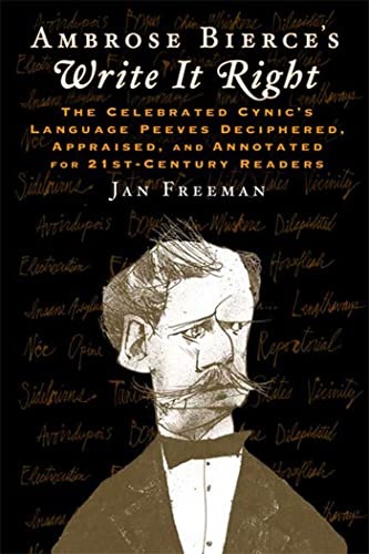 Ambrose Bierce's Write It Right: the Celebrated Cynic's Language Peeves Deciphered, Appraised, an...