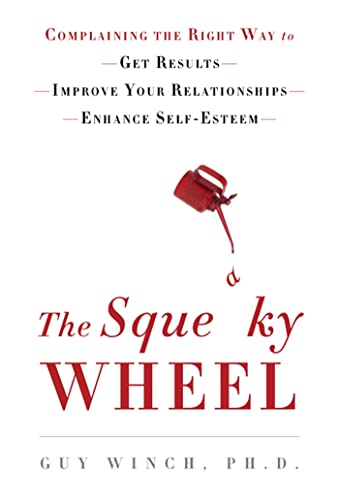9780802717986: The Squeaky Wheel: Complaining the Right Way to Get Results, Improve Your Relationships, and Enhance Self-Esteem