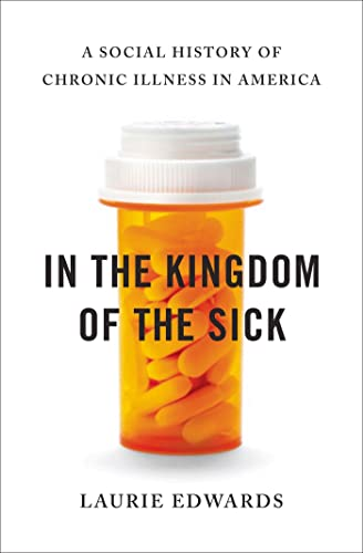 9780802718013: In the Kingdom of the Sick: A Social History of Chronic Illness in America