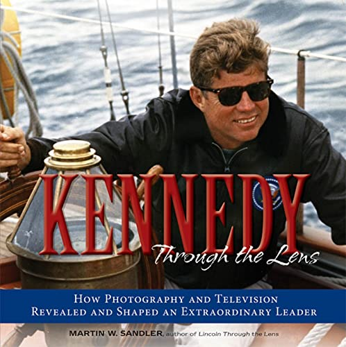 9780802721600: Kennedy Through the Lens: How Photography and Television Revealed and Shaped an Extraordinary Leader