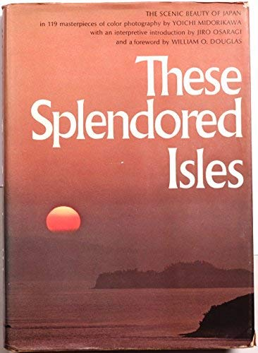 These Splendored Isles: The Scenic Beauty of Japan: Midorikawa, Yoichi; Kushida, Magoichi