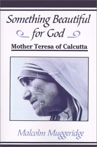 Something Beautiful for God: Mother Teresa of Calcutta (0802724744) by Malcolm Muggeridge