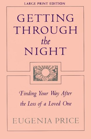 Getting Through the Night: Finding Your Way After the Loss of a Loved One (9780802724823) by Eugenia Price