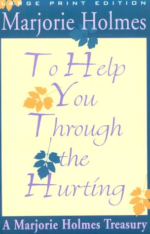 To Help You Through the Hurting (Marjorie: Holmes, Marjorie