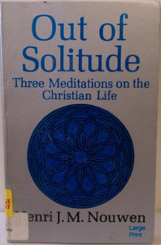 9780802725301: Out of Solitude: Three Meditations on the Christian Life (Large Print Inspirational Series)
