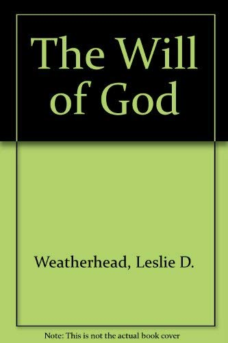 The Will of God: Weatherhead, Leslie D.