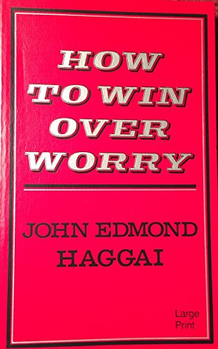 How to Win over Worry: A Practical: John Haggai
