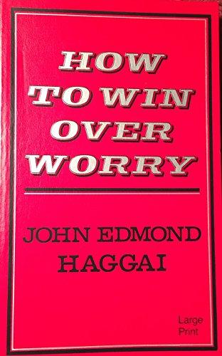 How To Win Over Worry: John Edmond Haggai