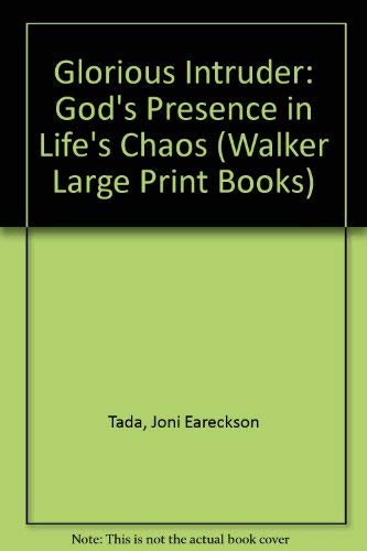 9780802726513: Glorious Intruder: God's Presence in Life's Chaos (Walker Large Print Books)
