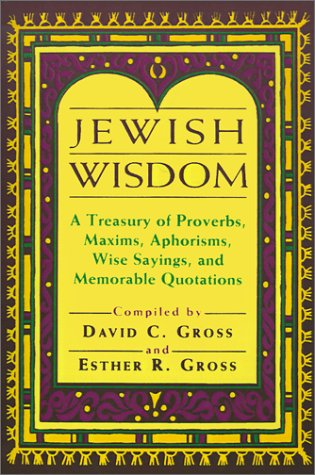 9780802726674: Jewish Wisdom: A Treasury of Proverbs, Maxims, Aphorisms, Wise Sayings, and Memorable Quotations