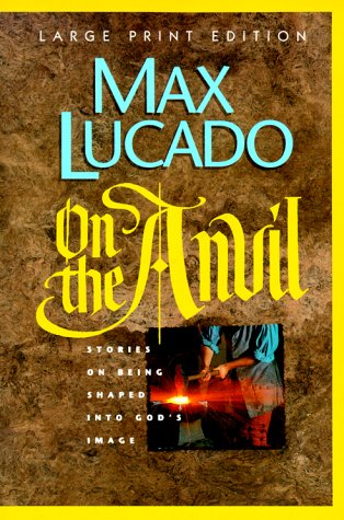 On the Anvil: Being Shaped Into God's Image (Walker Large Print Books) (0802727042) by Lucado, Max