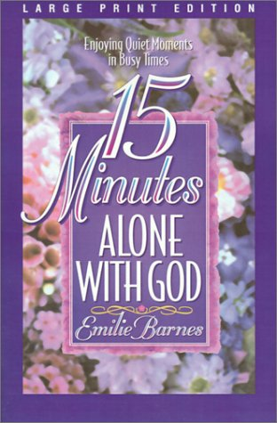 9780802727121: 15 Minutes Alone with God: Enjoying Quiet Moments in Busy Times (Walker Large Print Books)