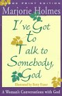 9780802727152: I'Ve Got to Talk to Somebody, God: A Woman's Conversations With God (Walker Large Print Books)