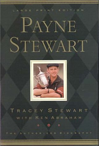 Payne Stewart the Authorized Biography (Walker Large Print Books) (0802727670) by Tracey Stewart; Ken Abraham