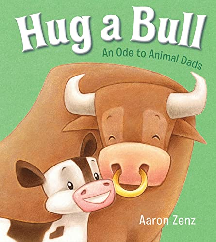 Hug a Bull: An Ode to Animal Dads: Zenz, Aaron