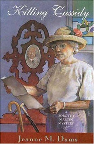 Killing Cassidy (Dorothy Martin Mysteries, No. 6): Dams, Jeanne M.