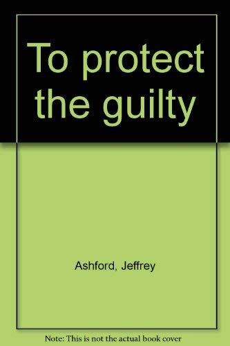 9780802752147: To protect the guilty