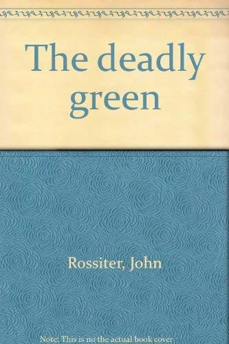 The Deadly Green: Rossiter, John