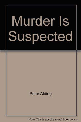 Murder Is Suspected: Peter Alding
