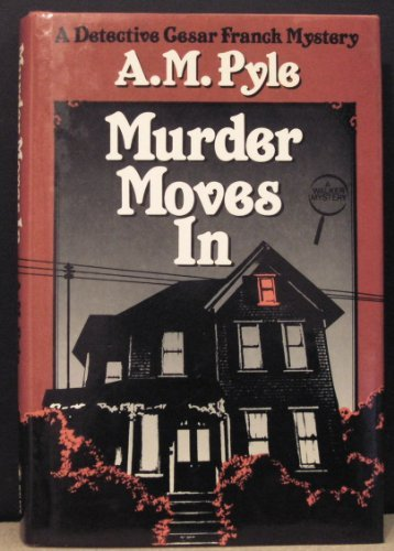 Murder Moves In - Detective Cesar Franck Mystery: Pyle, A.M.