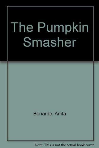 The Pumpkin Smasher: Benarde, Anita