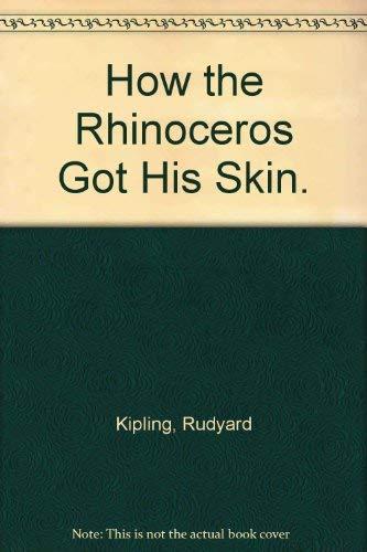 How the Rhinoceros Got His Skin: Rudyard Kipling