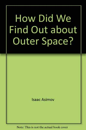 How did we find out about outer space? (How did we find out . series): Isaac Asimov