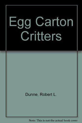 Egg carton critters: Dunne, Robert L