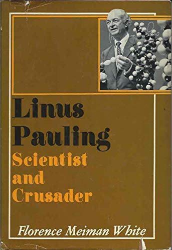 Linus Pauling Scientist and Crusader: Florence Meiman White