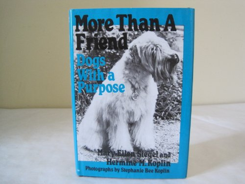 More Than a Friend: Dogs With a Purpose: Siegel, Mary-Ellen, Koplin, Hermine
