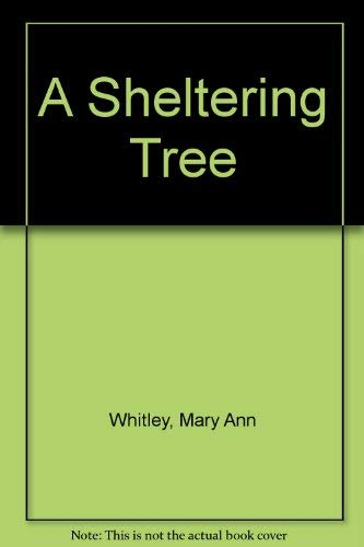 A Sheltering Tree: Whitley, Mary Ann