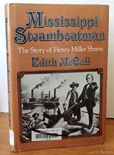 Mississippi Steamboatman: The Story of Henry Miller Shreve: McCall, Edith S.; McCall, Edith