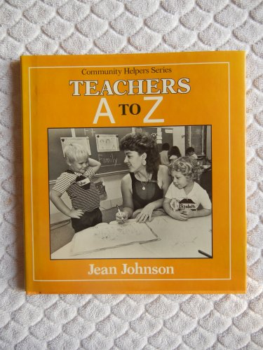 Teachers: A to Z (Community Helpers) (0802766765) by Jean Johnson