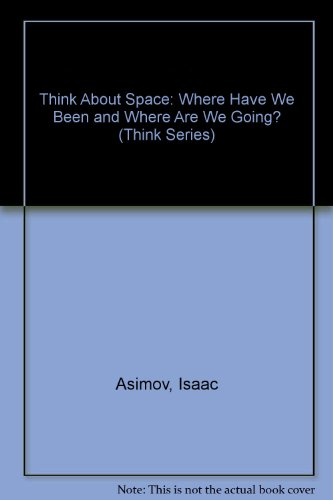 9780802767677: Think About Space: Where Have We Been and Where Are We Going? (Think Series)