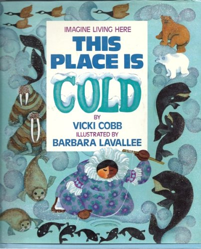 This Place Is Cold (Imagine Living Here (Trade)) (0802768520) by Vicki Cobb