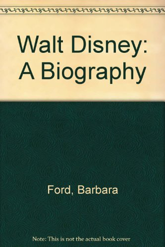 Walt Disney: A Biography: Ford, Barbara