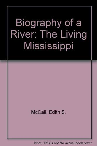 Biography of a River: The Living Mississippi: McCall, Edith S.