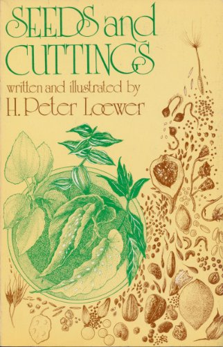 Seeds and Cuttings (Inside Growers Guide to): H. Peter Loewer