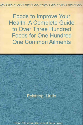 9780802771476: Food to improve your health: A complete guide to over 300 foods for 101 common ailments